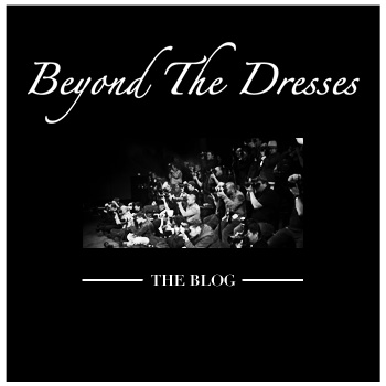 Beyond The Dresses: The Blog